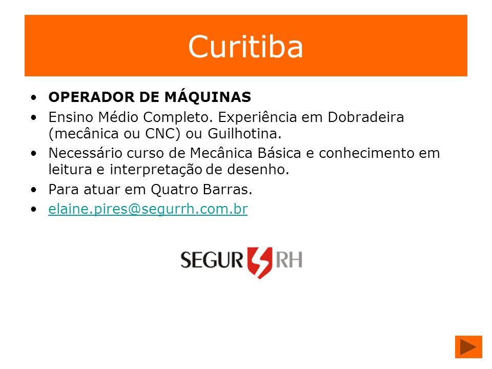 Curitiba OPERADOR DE MÁQUINAS Ensino Médio Completo. Experiência em Dobradeira (mecânica ou CNC) ou Guilhotina. Necessário curso de Mecânica Básica e
