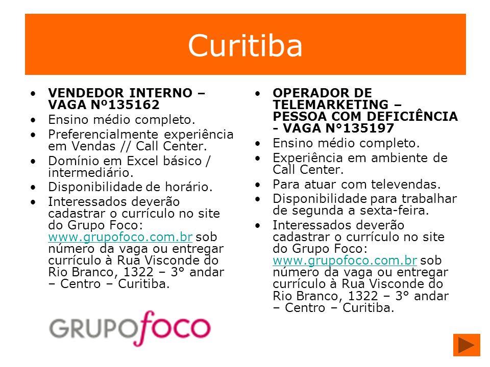 Curitiba VENDEDOR INTERNO – VAGA Nº135162 Ensino médio completo. Preferencialmente experiência em Vendas // Call Center. Domínio em Excel básico / int