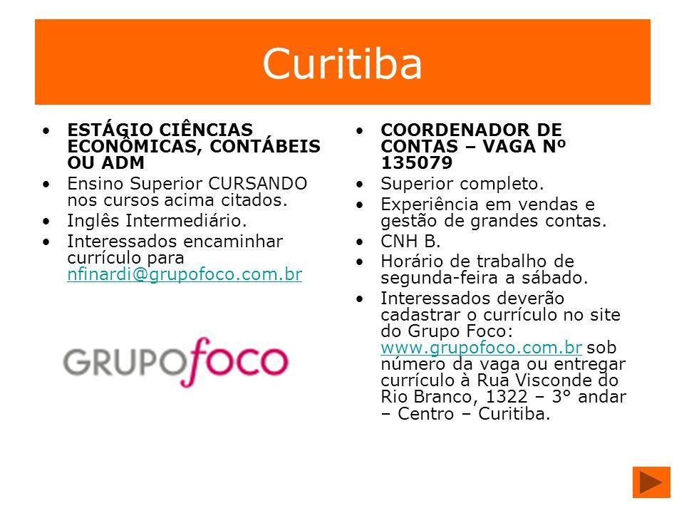 Curitiba ESTÁGIO CIÊNCIAS ECONÔMICAS, CONTÁBEIS OU ADM Ensino Superior CURSANDO nos cursos acima citados. Inglês Intermediário. Interessados encaminha