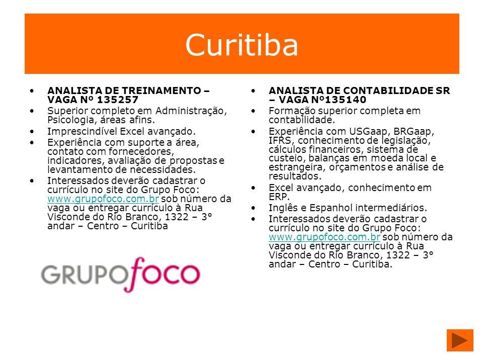 Curitiba ANALISTA DE TREINAMENTO – VAGA Nº 135257 Superior completo em Administração, Psicologia, áreas afins. Imprescindível Excel avançado. Experiên