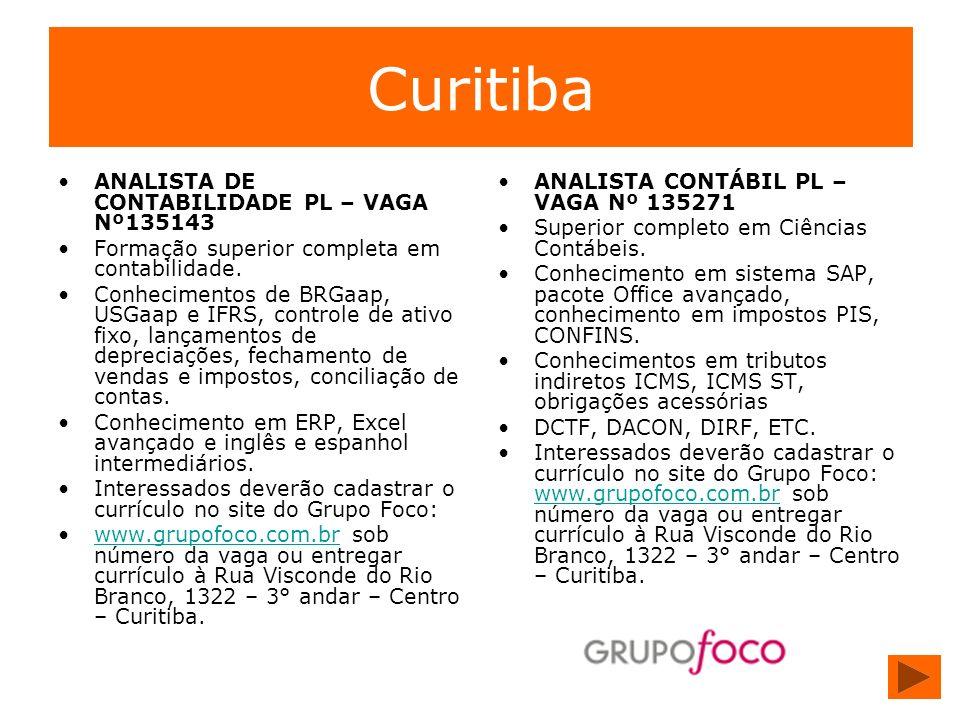Curitiba ANALISTA DE CONTABILIDADE PL – VAGA Nº135143 Formação superior completa em contabilidade. Conhecimentos de BRGaap, USGaap e IFRS, controle de