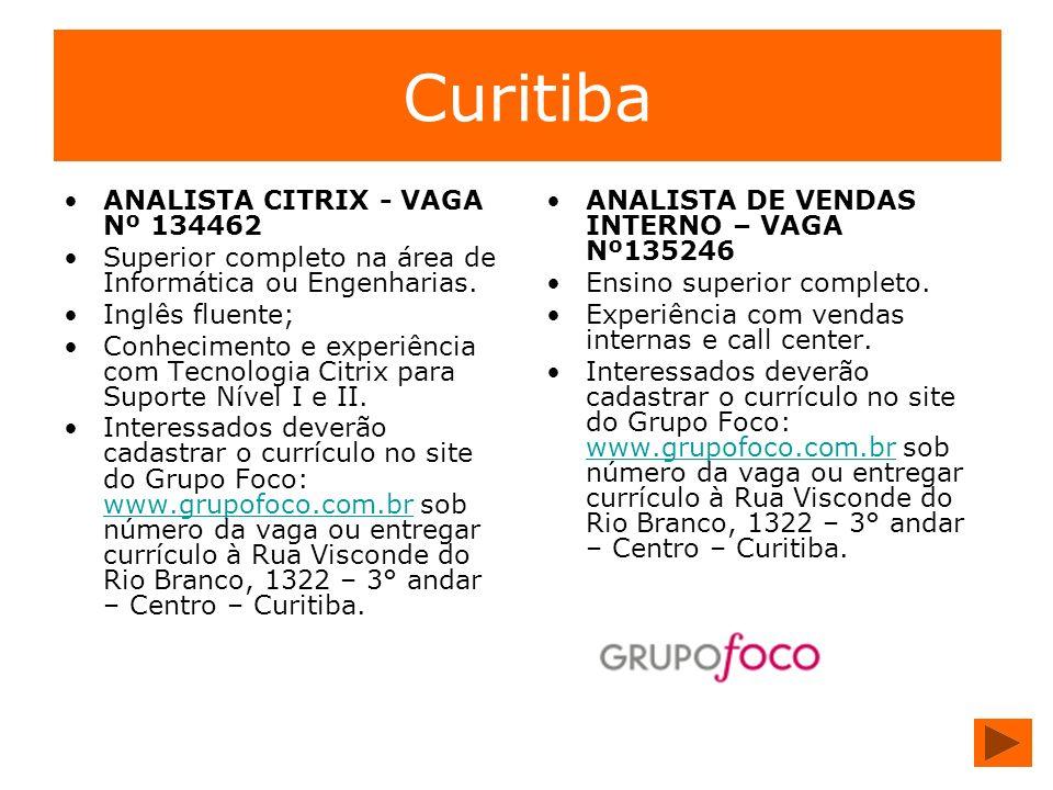 Curitiba ANALISTA CITRIX - VAGA Nº 134462 Superior completo na área de Informática ou Engenharias. Inglês fluente; Conhecimento e experiência com Tecn