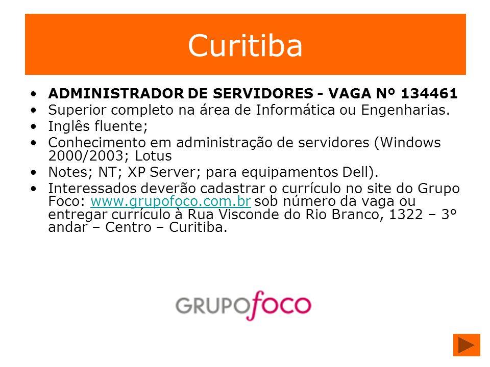 Curitiba ADMINISTRADOR DE SERVIDORES - VAGA Nº 134461 Superior completo na área de Informática ou Engenharias. Inglês fluente; Conhecimento em adminis