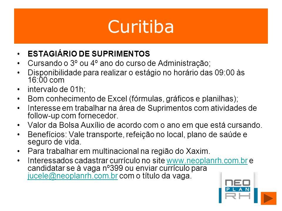 Curitiba ESTAGIÁRIO DE SUPRIMENTOS Cursando o 3º ou 4º ano do curso de Administração; Disponibilidade para realizar o estágio no horário das 09:00 às