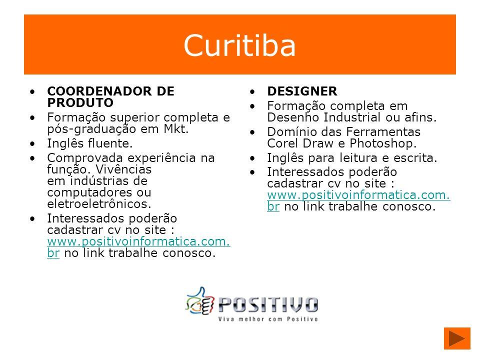 Curitiba COORDENADOR DE PRODUTO Formação superior completa e pós-graduação em Mkt. Inglês fluente. Comprovada experiência na função. Vivências em indú