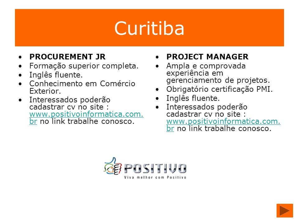 Curitiba PROCUREMENT JR Formação superior completa. Inglês fluente. Conhecimento em Comércio Exterior. Interessados poderão cadastrar cv no site : www