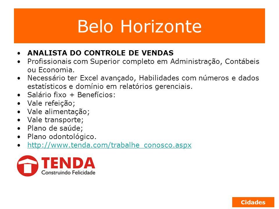 Belo Horizonte ANALISTA DO CONTROLE DE VENDAS Profissionais com Superior completo em Administração, Contábeis ou Economia. Necessário ter Excel avança