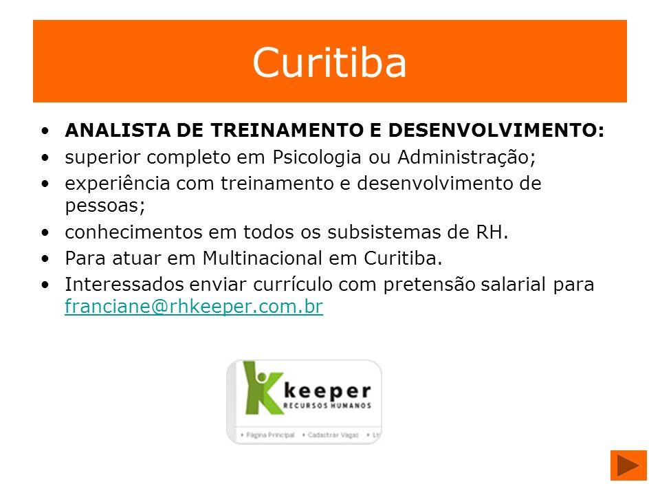 Curitiba ANALISTA DE TREINAMENTO E DESENVOLVIMENTO: superior completo em Psicologia ou Administração; experiência com treinamento e desenvolvimento de