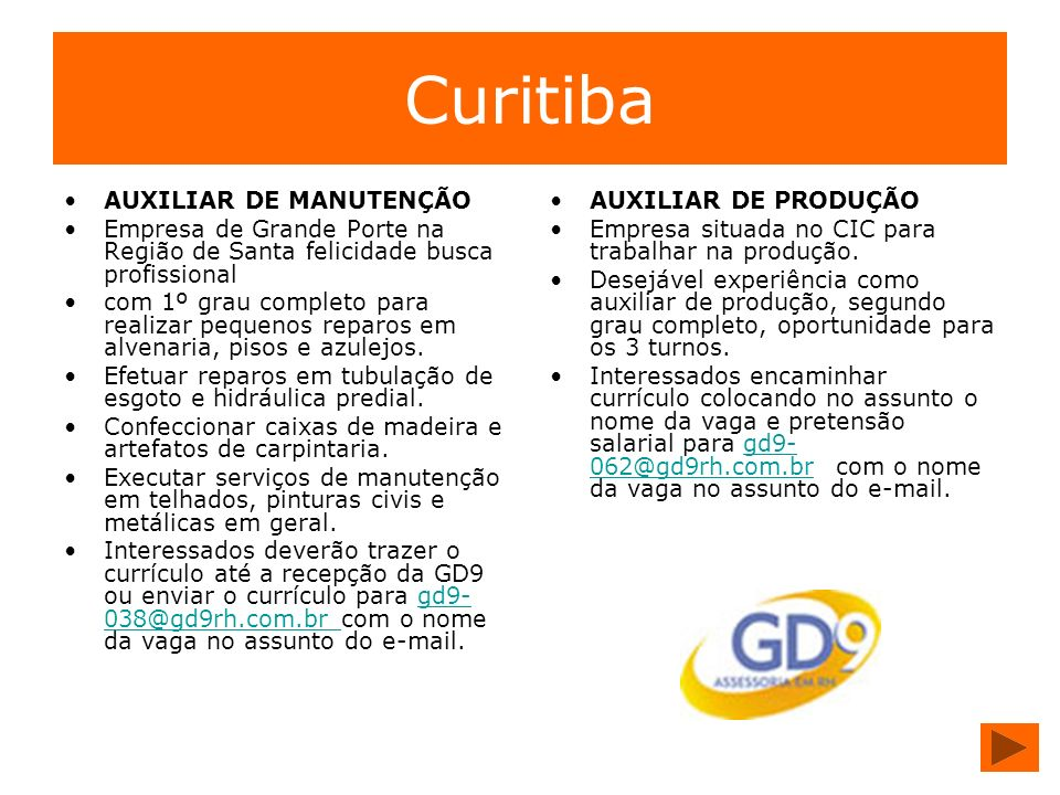 Curitiba AUXILIAR DE MANUTENÇÃO Empresa de Grande Porte na Região de Santa felicidade busca profissional com 1º grau completo para realizar pequenos r