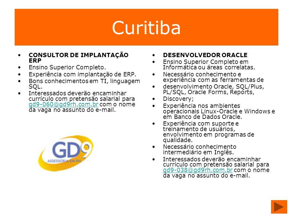 Curitiba CONSULTOR DE IMPLANTAÇÃO ERP Ensino Superior Completo. Experiência com implantação de ERP. Bons conhecimentos em TI, linguagem SQL. Interessa