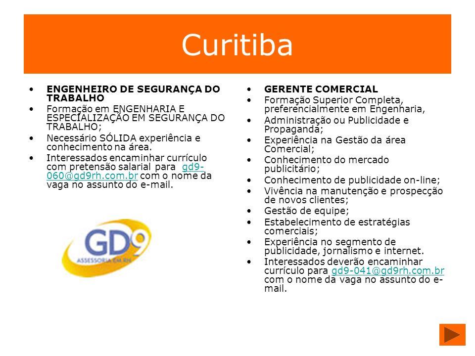 Curitiba ENGENHEIRO DE SEGURANÇA DO TRABALHO Formação em ENGENHARIA E ESPECIALIZAÇÃO EM SEGURANÇA DO TRABALHO; Necessário SÓLIDA experiência e conheci