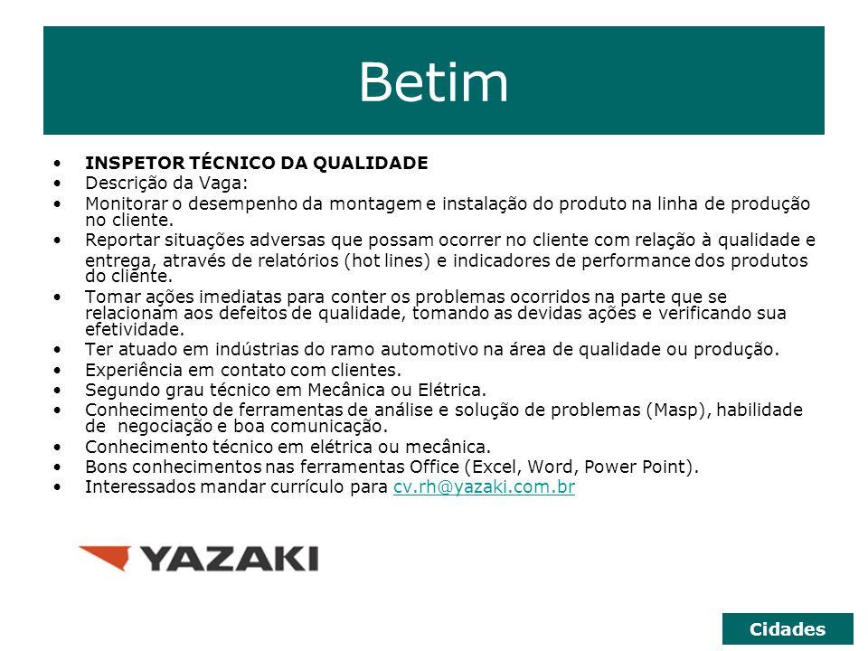 Betim INSPETOR TÉCNICO DA QUALIDADE Descrição da Vaga: Monitorar o desempenho da montagem e instalação do produto na linha de produção no cliente. Rep