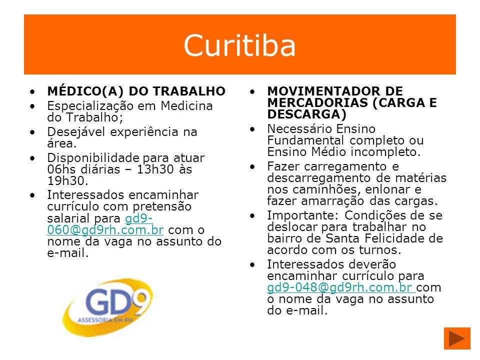 Curitiba MÉDICO(A) DO TRABALHO Especialização em Medicina do Trabalho; Desejável experiência na área. Disponibilidade para atuar 06hs diárias – 13h30