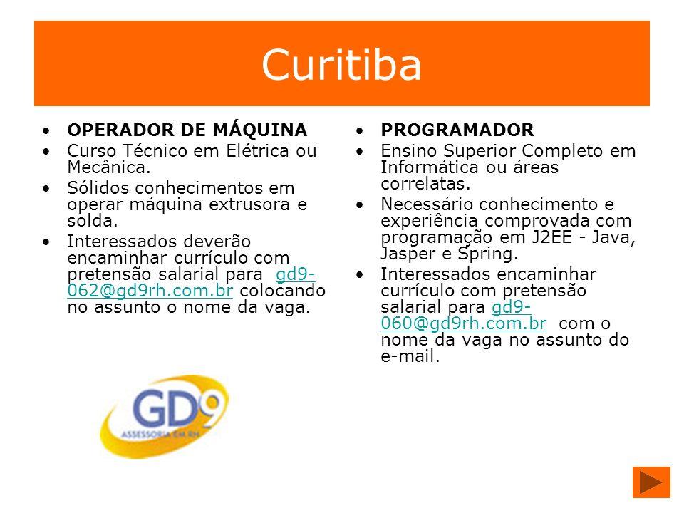 Curitiba OPERADOR DE MÁQUINA Curso Técnico em Elétrica ou Mecânica. Sólidos conhecimentos em operar máquina extrusora e solda. Interessados deverão en