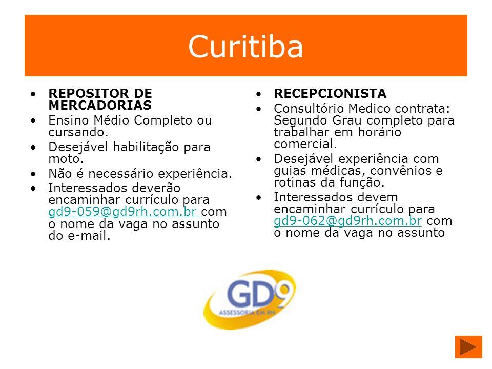 Curitiba REPOSITOR DE MERCADORIAS Ensino Médio Completo ou cursando. Desejável habilitação para moto. Não é necessário experiência. Interessados dever