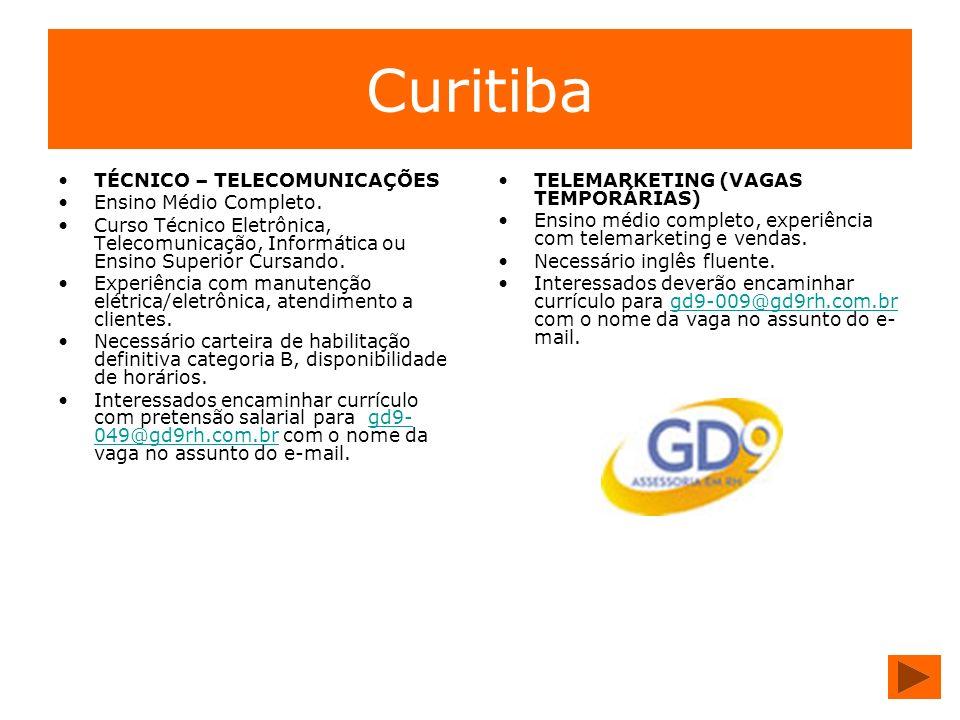 Curitiba TÉCNICO – TELECOMUNICAÇÕES Ensino Médio Completo. Curso Técnico Eletrônica, Telecomunicação, Informática ou Ensino Superior Cursando. Experiê