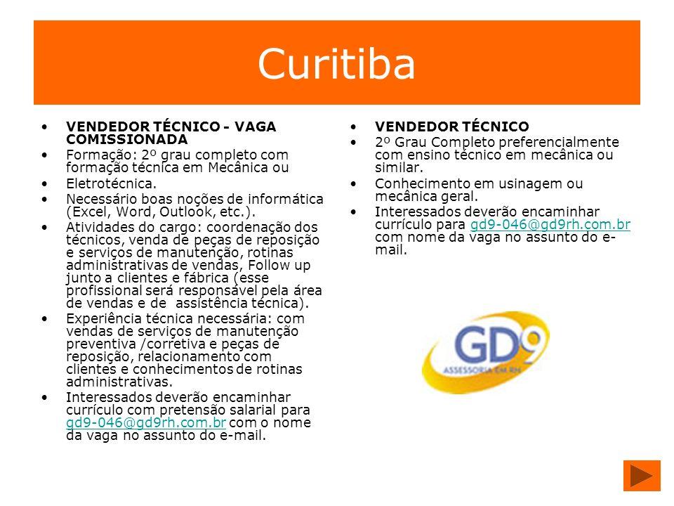 Curitiba VENDEDOR TÉCNICO - VAGA COMISSIONADA Formação: 2º grau completo com formação técnica em Mecânica ou Eletrotécnica. Necessário boas noções de