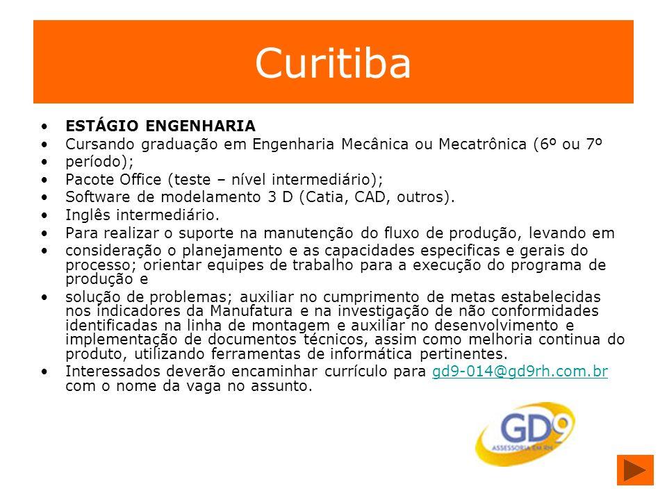 Curitiba ESTÁGIO ENGENHARIA Cursando graduação em Engenharia Mecânica ou Mecatrônica (6º ou 7º período); Pacote Office (teste – nível intermediário);