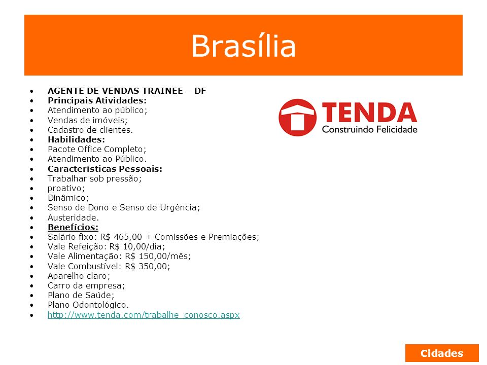 Brasília AGENTE DE VENDAS TRAINEE – DF Principais Atividades: Atendimento ao público; Vendas de imóveis; Cadastro de clientes. Habilidades: Pacote Off