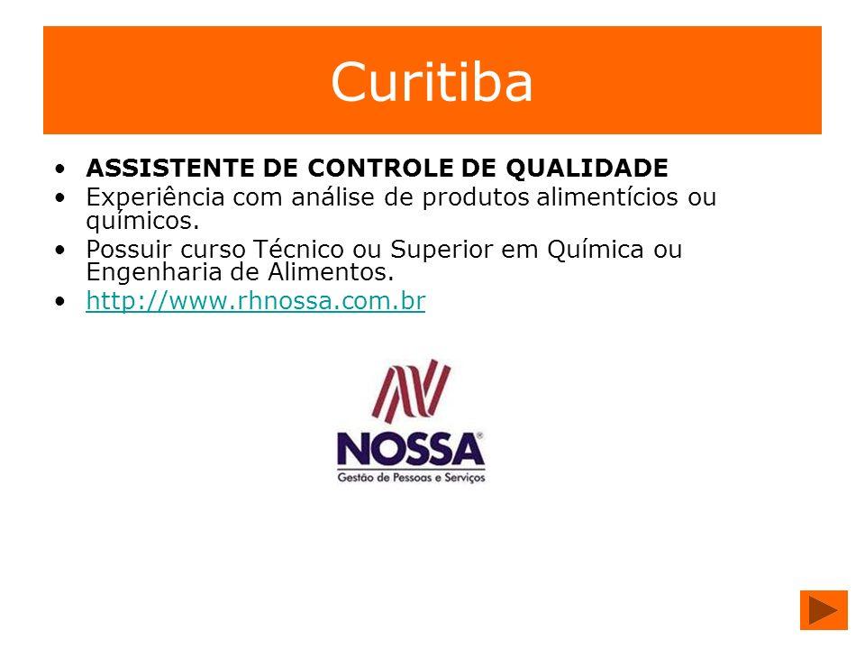 Curitiba ASSISTENTE DE CONTROLE DE QUALIDADE Experiência com análise de produtos alimentícios ou químicos. Possuir curso Técnico ou Superior em Químic