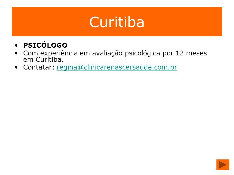 Curitiba PSICÓLOGO Com experiência em avaliação psicológica por 12 meses em Curitiba. Contatar: regina@clinicarenascersaude.com.br regina@clinicarenas