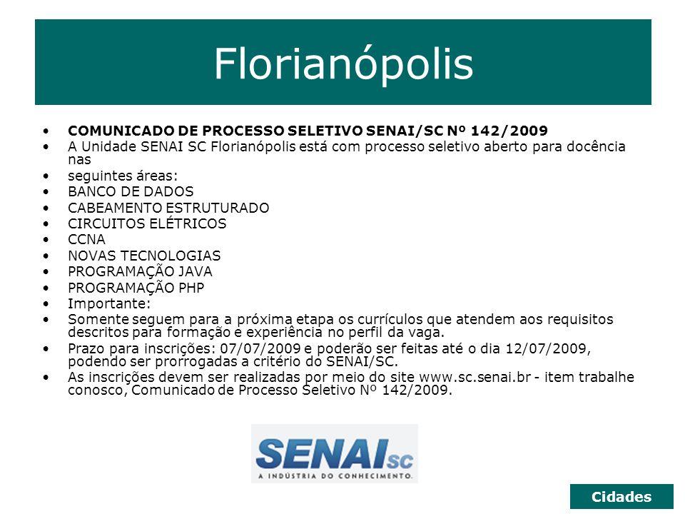 Florianópolis COMUNICADO DE PROCESSO SELETIVO SENAI/SC Nº 142/2009 A Unidade SENAI SC Florianópolis está com processo seletivo aberto para docência na