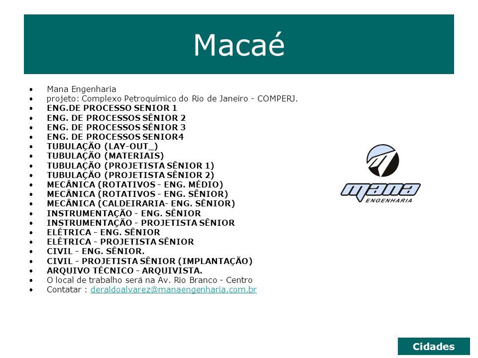 Macaé Mana Engenharia projeto: Complexo Petroquímico do Rio de Janeiro - COMPERJ. ENG.DE PROCESSO SENIOR 1 ENG. DE PROCESSOS SÊNIOR 2 ENG. DE PROCESSO