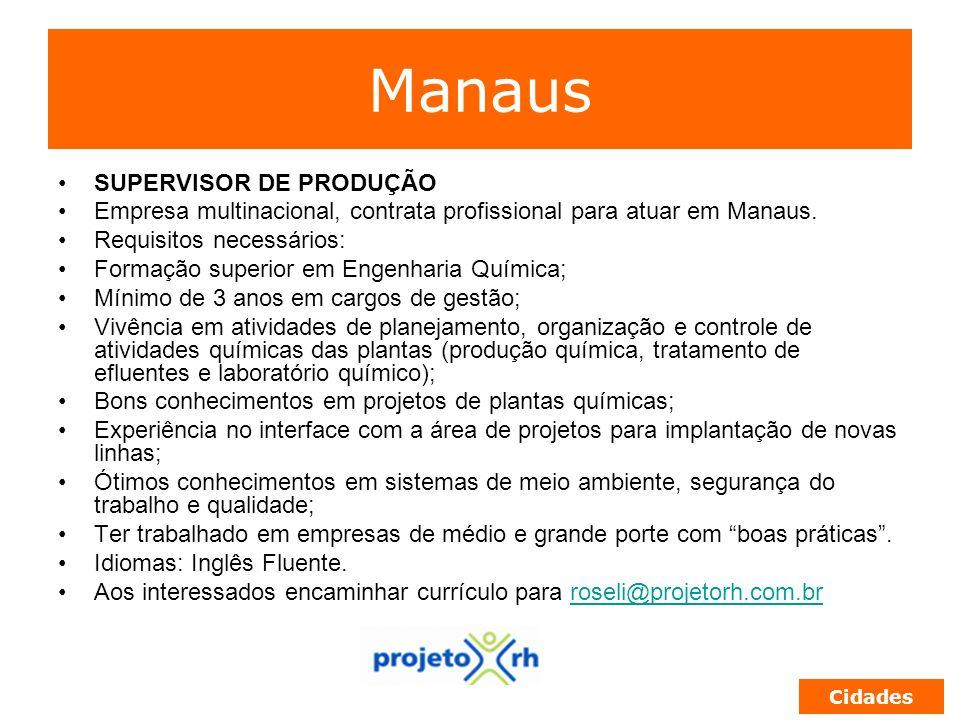 Manaus SUPERVISOR DE PRODUÇÃO Empresa multinacional, contrata profissional para atuar em Manaus. Requisitos necessários: Formação superior em Engenhar