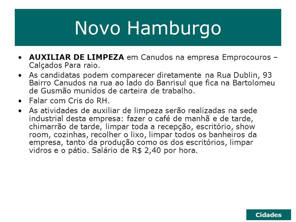 Novo Hamburgo AUXILIAR DE LIMPEZA em Canudos na empresa Emprocouros – Calçados Para raio. As candidatas podem comparecer diretamente na Rua Dublin, 93