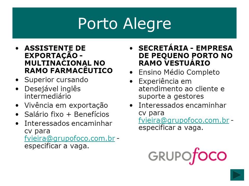 Porto Alegre ASSISTENTE DE EXPORTAÇÃO - MULTINACIONAL NO RAMO FARMACÊUTICO Superior cursando Desejável inglês intermediário Vivência em exportação Sal