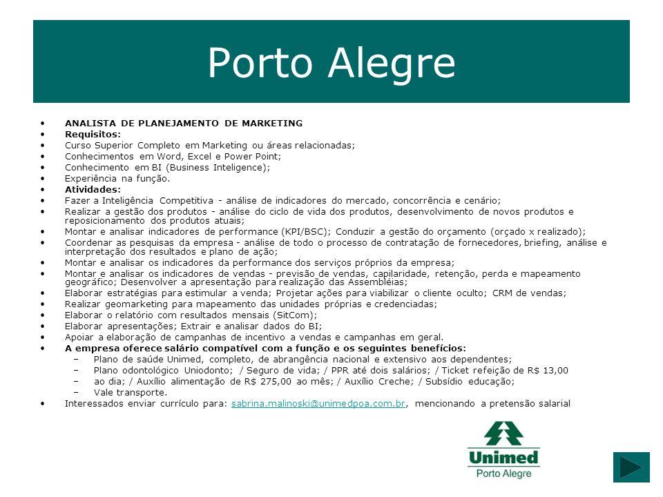 Porto Alegre ANALISTA DE PLANEJAMENTO DE MARKETING Requisitos: Curso Superior Completo em Marketing ou áreas relacionadas; Conhecimentos em Word, Exce