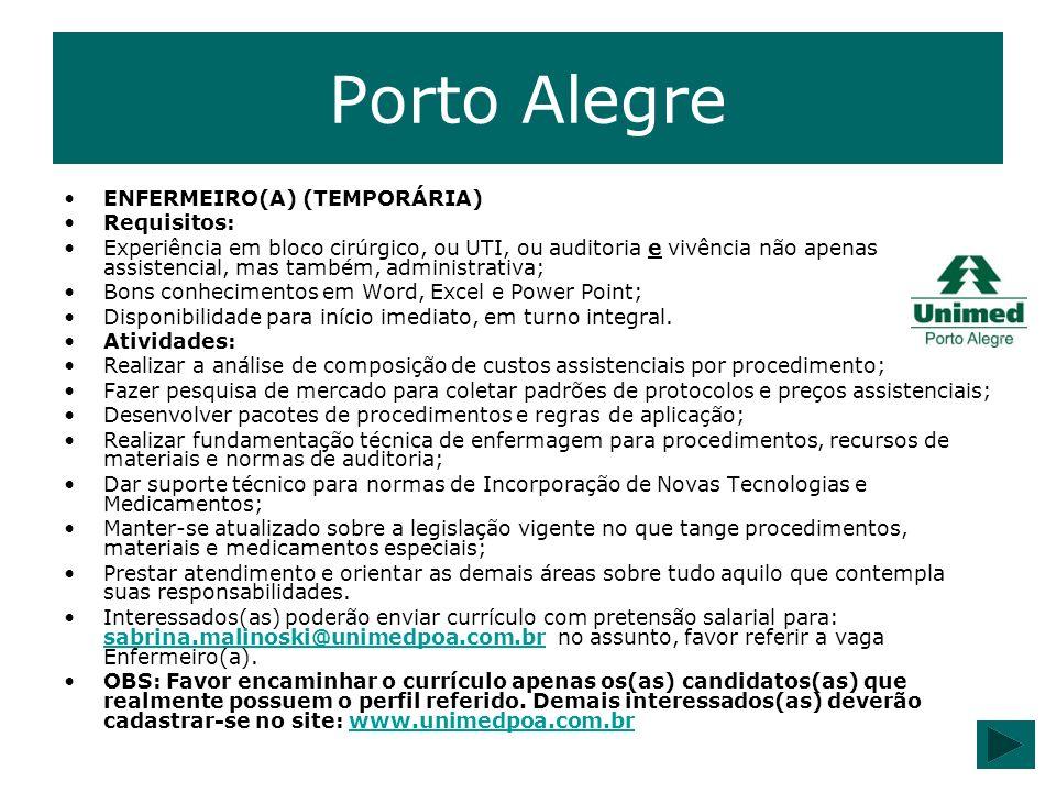 Porto Alegre ENFERMEIRO(A) (TEMPORÁRIA) Requisitos: Experiência em bloco cirúrgico, ou UTI, ou auditoria e vivência não apenas assistencial, mas també
