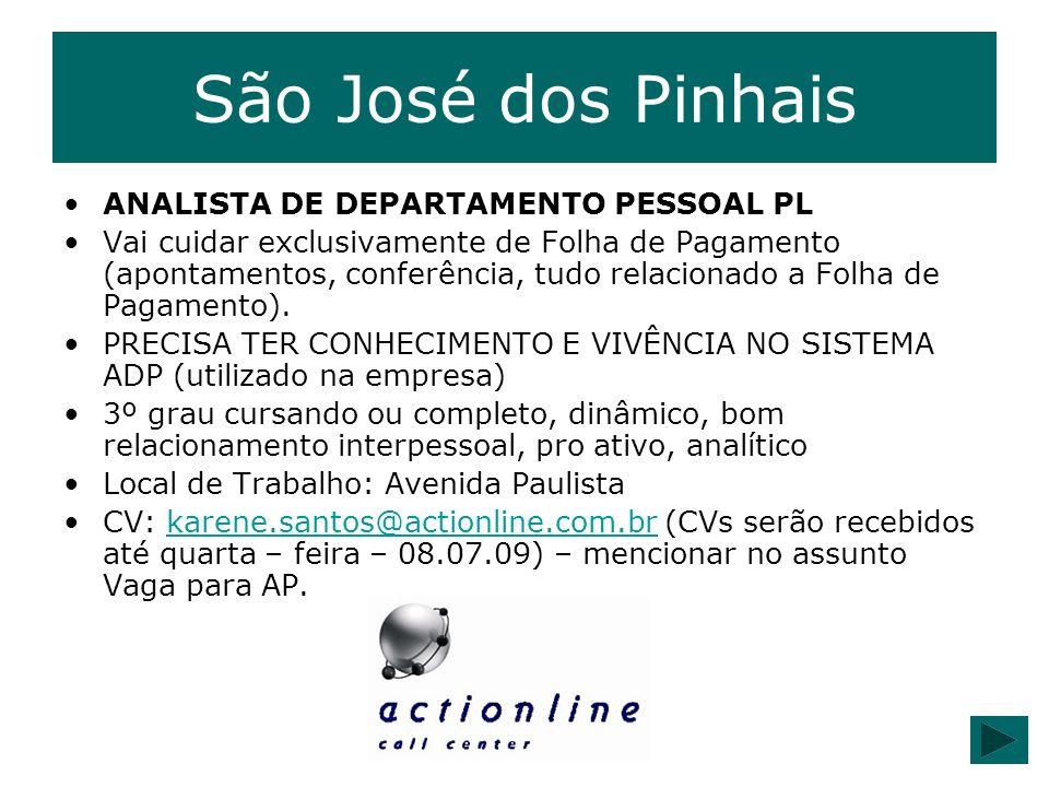 São José dos Pinhais ANALISTA DE DEPARTAMENTO PESSOAL PL Vai cuidar exclusivamente de Folha de Pagamento (apontamentos, conferência, tudo relacionado