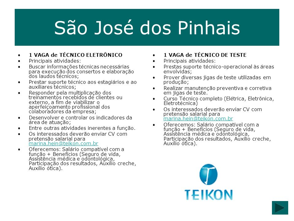 São José dos Pinhais 1 VAGA de TÉCNICO ELETRÔNICO Principais atividades: Buscar informações técnicas necessárias para execução dos consertos e elabora
