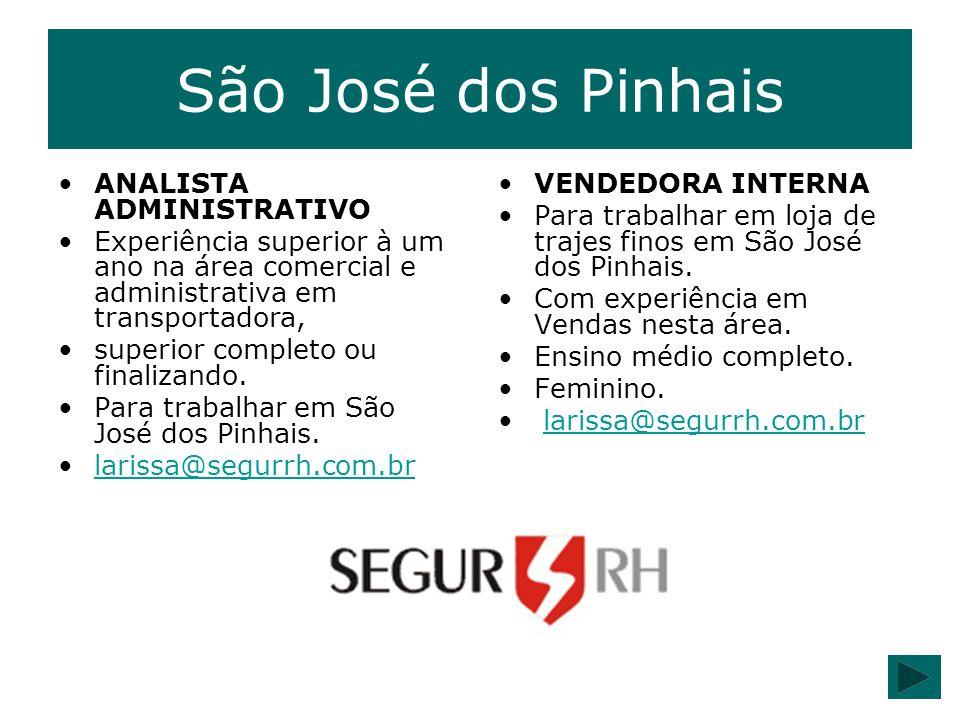 São José dos Pinhais ANALISTA ADMINISTRATIVO Experiência superior à um ano na área comercial e administrativa em transportadora, superior completo ou