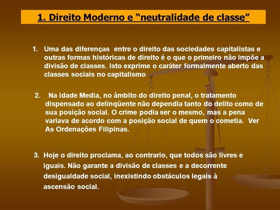 1. Direito Moderno e neutralidade de classe 1. Uma das diferenças entre o direito das sociedades capitalistas e outras formas históricas de direito é