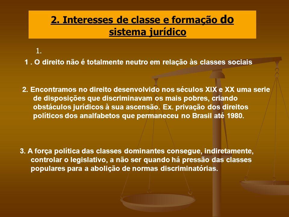 2. Interesses de classe e formação do sistema jurídico 1. 1. O direito não é totalmente neutro em relação às classes sociais 2. Encontramos no direito