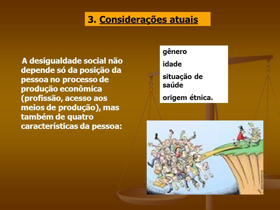 3. Considerações atuais A desigualdade social não depende só da posição da pessoa no processo de produção econômica (profissão, acesso aos meios de pr