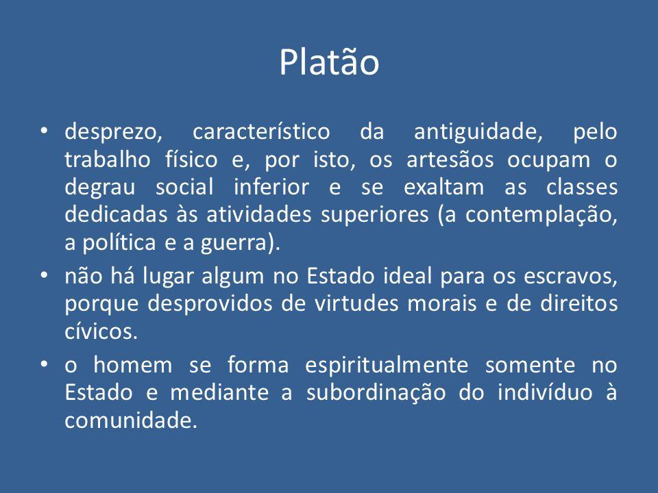Platão desprezo, característico da antiguidade, pelo trabalho físico e, por isto, os artesãos ocupam o degrau social inferior e se exaltam as classes