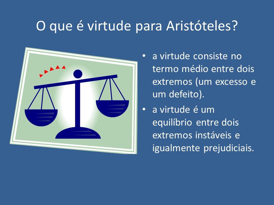 O que é virtude para Aristóteles? a virtude consiste no termo médio entre dois extremos (um excesso e um defeito). a virtude é um equilíbrio entre doi
