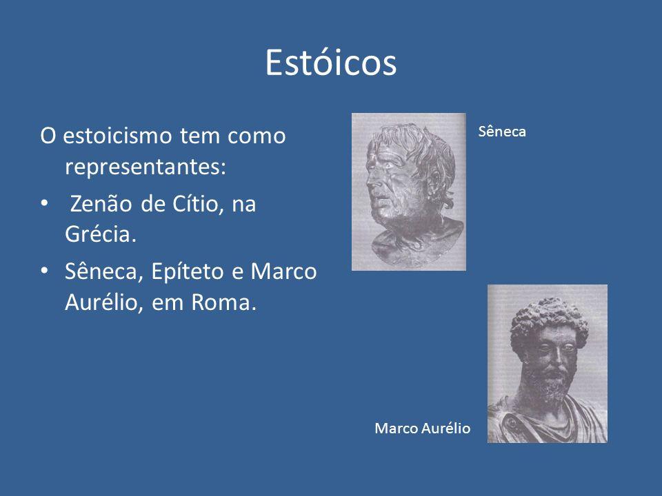 Estóicos O estoicismo tem como representantes: Zenão de Cítio, na Grécia. Sêneca, Epíteto e Marco Aurélio, em Roma. Sêneca Marco Aurélio