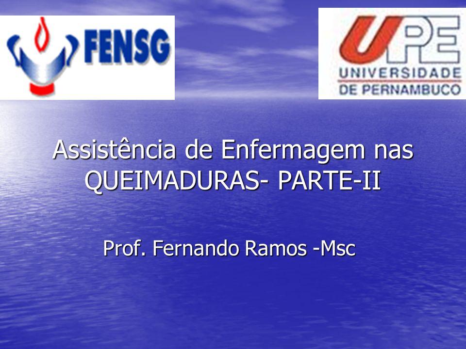 Assistência de Enfermagem nas QUEIMADURAS- PARTE-II Prof. Fernando Ramos -Msc