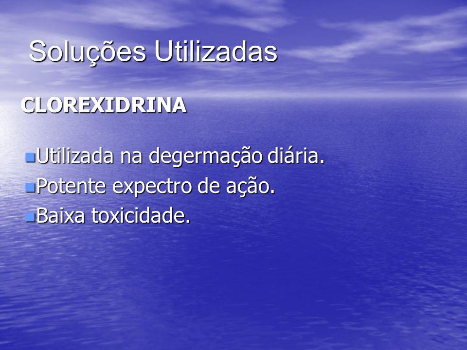 Soluções Utilizadas CLOREXIDRINA n Utilizada na degermação diária. n Potente expectro de ação. n Baixa toxicidade.