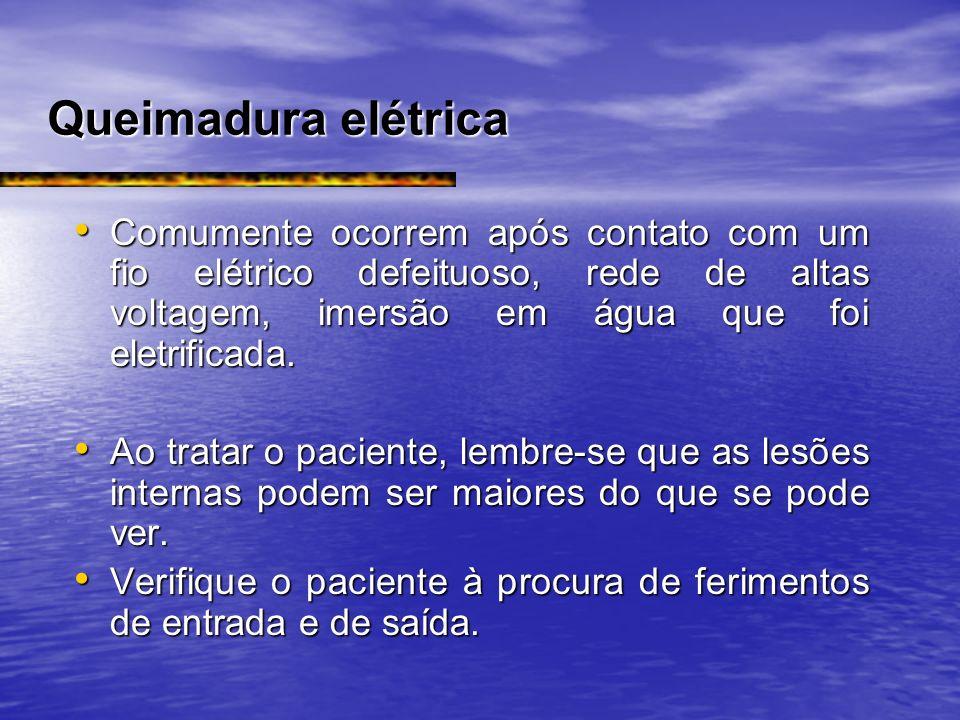 Queimadura elétrica Comumente Comumente ocorrem após contato com um fio elétrico defeituoso, rede de altas voltagem, imersão em água que foi eletrific