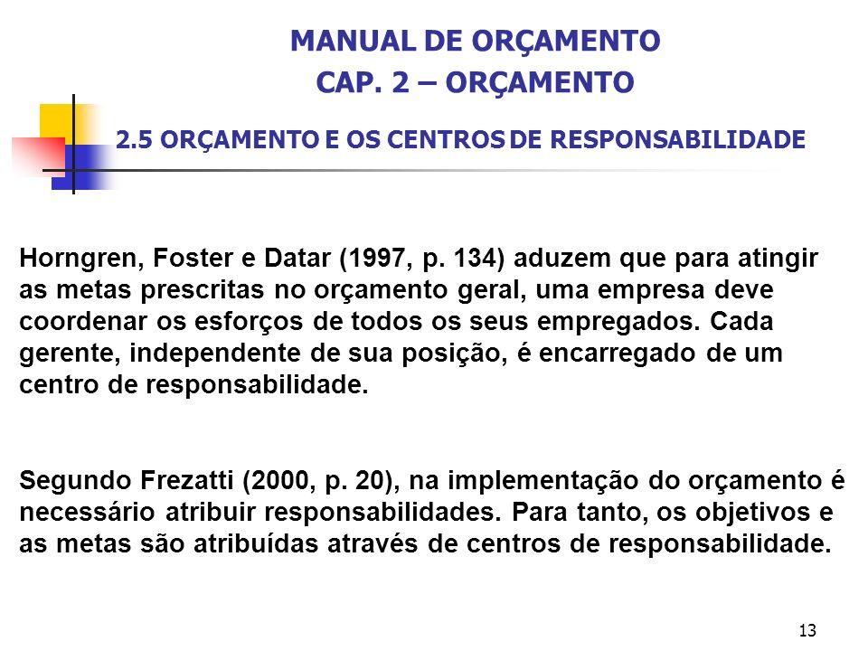 13 2.5 ORÇAMENTO E OS CENTROS DE RESPONSABILIDADE Horngren, Foster e Datar (1997, p. 134) aduzem que para atingir as metas prescritas no orçamento ger