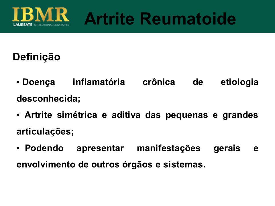 Definição Doença inflamatória crônica de etiologia desconhecida; Artrite simétrica e aditiva das pequenas e grandes articulações; Podendo apresentar m