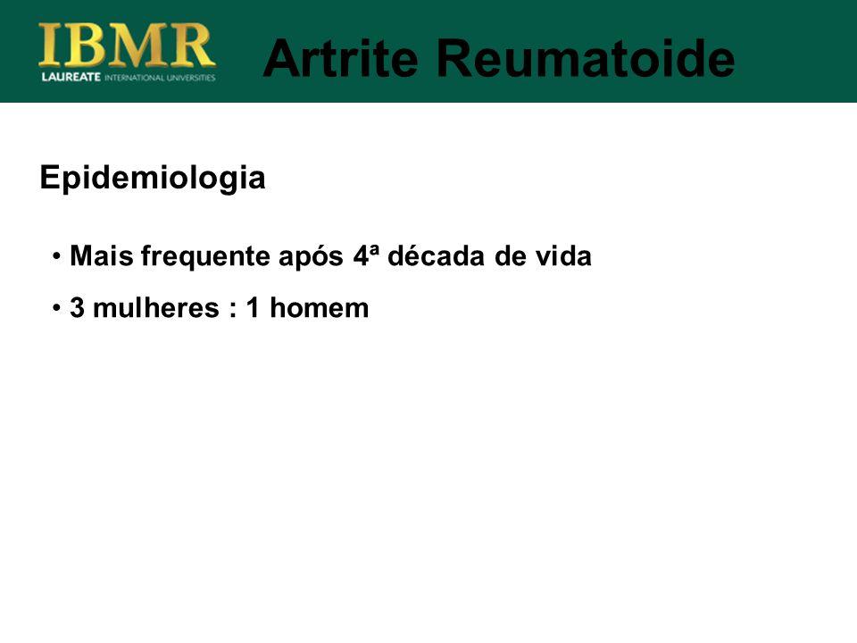 Epidemiologia Mais frequente após 4ª década de vida 3 mulheres : 1 homem Artrite Reumatoide