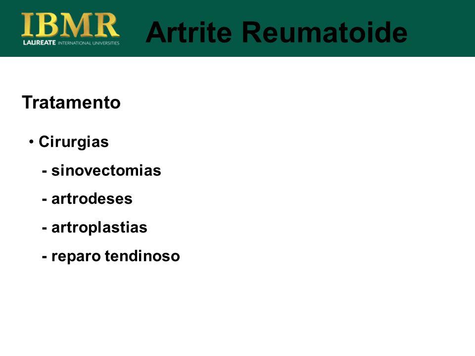 Tratamento Cirurgias - sinovectomias - artrodeses - artroplastias - reparo tendinoso Artrite Reumatoide