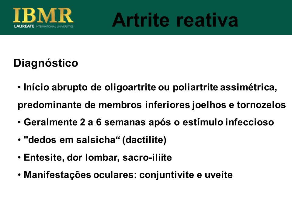 Diagnóstico Início abrupto de oligoartrite ou poliartrite assimétrica, predominante de membros inferiores joelhos e tornozelos Geralmente 2 a 6 semana