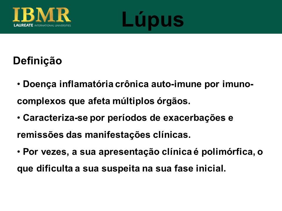 Definição Doença inflamatória crônica auto-imune por imuno- complexos que afeta múltiplos órgãos. Caracteriza-se por períodos de exacerbações e remiss